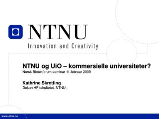 NTNU og UiO – kommersielle universiteter? Norsk Biotekforum seminar 11.februar 2009