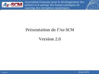 Présentation de l'Ae-SCM Version 2.0
