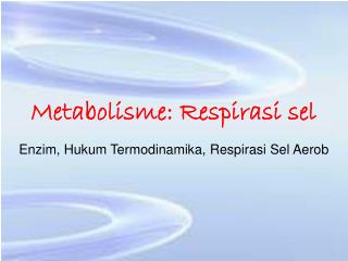 Metabolisme: Respirasi sel