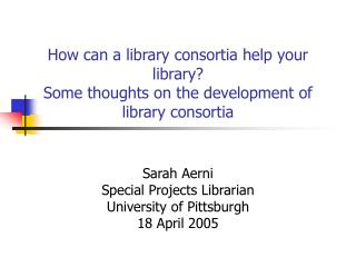 Sarah Aerni Special Projects Librarian University of Pittsburgh 18 April 2005