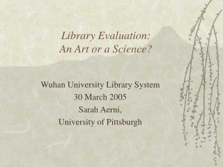 Library Evaluation:   An Art or a Science?