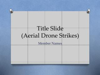 Title Slide (Aerial Drone Strikes)