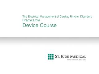 The Electrical Management of Cardiac Rhythm Disorders Bradycardia Device Course