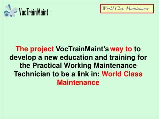 The project VocTrainMaint s way to to develop a new education and training for the Practical Working Maintenance Technic