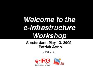 Welcome to the e-Infrastructure Workshop