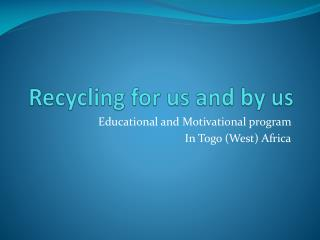 Recycling for us and by us