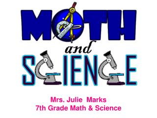 Mrs. Julie  Marks 7th Grade Math & Science