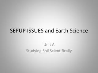 SEPUP ISSUES and  Earth Science