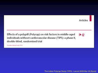 The Indian Polycap Study (TIPS). Lancet 2009 Mar 30 [Epub]