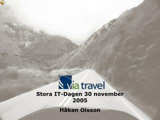 Stora IT-Dagen 30 november 2005 Håkan Olsson
