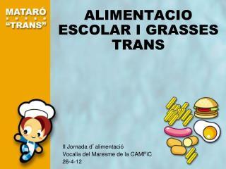 ALIMENTACI O ESCOLAR I GRASSES TRANS