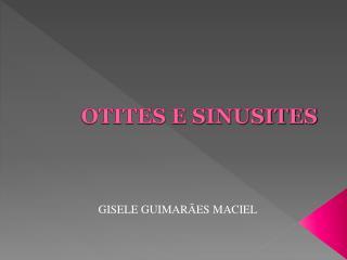 OTITES E SINUSITES