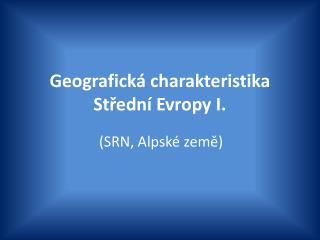 Geografická charakteristika Střední Evropy I.