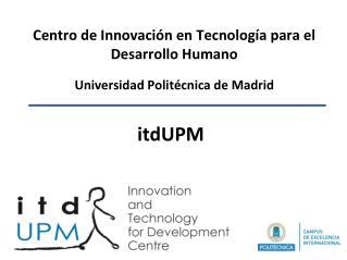 Centro de Innovación en Tecnología para el Desarrollo Humano Universidad Politécnica de Madrid