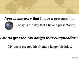 Ngayon ang araw that I have a presentation.