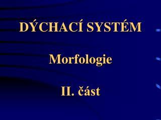 DÝCHACÍ SYSTÉM Morfologie II. část