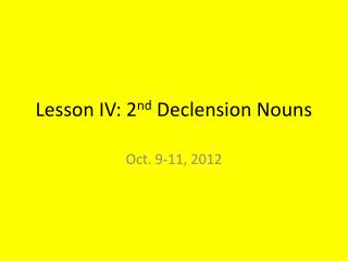 Lesson IV: 2 nd  Declension Nouns