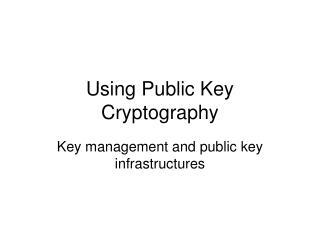 Using Public Key Cryptography