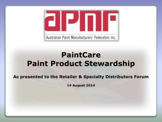 PaintCare Paint Product Stewardship  As presented to the Retailer  & Specialty Distributors  Forum