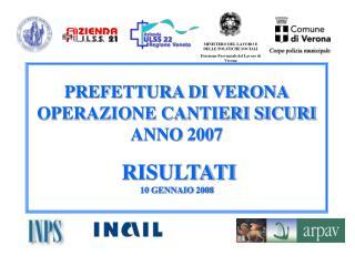 PREFETTURA DI VERONA OPERAZIONE CANTIERI SICURI ANNO 2007 RISULTATI 10 GENNAIO 2008