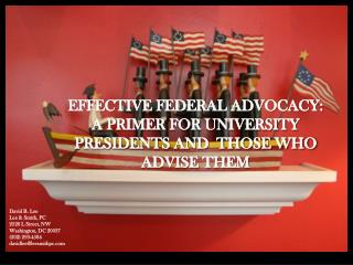 EFFECTIVE FEDERAL ADVOCACY:  A PRIMER FOR UNIVERSITY PRESIDENTS AND  THOSE WHO ADVISE THEM