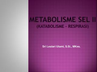 METABOLISME SEL II  (KATABOLISME � RESPIRASI)