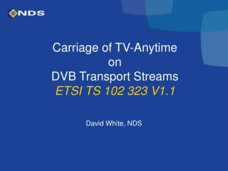 Carriage of TV-Anytime on DVB Transport Streams ETSI TS 102 323 V1.1