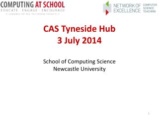 CAS Tyneside Hub 3 July 2014 School of Computing Science Newcastle University