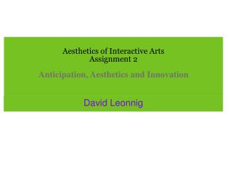 Aesthetics of Interactive Arts Assignment 2 Anticipation, Aesthetics and Innovation