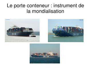 Le porte conteneur : instrument de la mondialisation