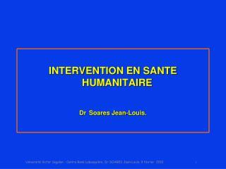 INTERVENTION EN SANTE HUMANITAIRE Dr Soares Jean-Louis.