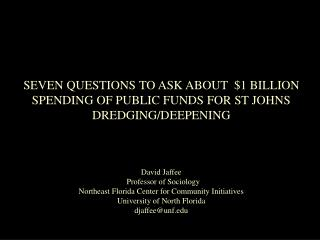 SEVEN QUESTIONS TO ASK ABOUT  $1 BILLION  SPENDING OF PUBLIC FUNDS FOR ST JOHNS DREDGING/DEEPENING