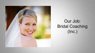 Our Job: Bridal Coaching (Inc.)