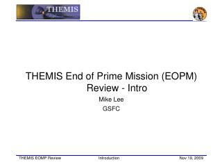 THEMIS End of Prime Mission (EOPM) Review - Intro Mike Lee GSFC