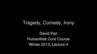 Tragedy, Comedy, Irony