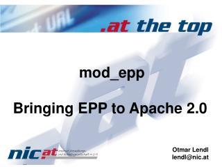 mod_epp Bringing EPP to Apache 2.0