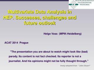Multivariate Data Analysis in HEP. Successes, challenges and future outlook