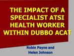 THE IMPACT OF A SPECIALIST ATSI HEALTH WORKER WITHIN DUBBO ACAT