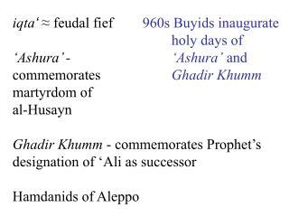 iqta '  ≈ feudal fief ' Ashura '  - commemorates martyrdom of al-Husayn
