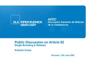 Public Discussion on Article 82 Single Branding & Rebates Antonio Creus Brussels, 14th June 2006