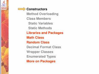 Constructors Method Overloading Class Members   Static Variables   Static Methods