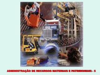 ADMINISTRAÇÃO DE RECURSOS MATERIAIS E PATRIMONIAIS - 5