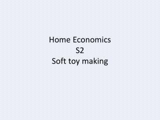 Home Economics S2 Soft toy making