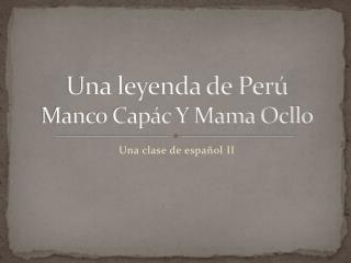 Una leyenda de Perú Manco Capác Y Mama Ocllo
