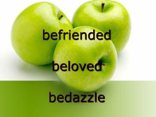 Befriended  beloved  bedazzle