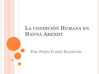La condici�n Humana en Hanna Arendt