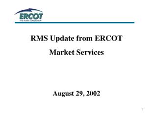 RMS Update from ERCOT  Market Services August 29, 2002