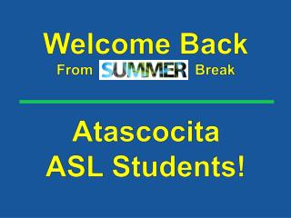 Welcome  Back  From                         Break  Atascocita ASL  Students!