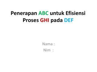 Penerapan ABC untuk Efisiensi Proses GHI pada DEF