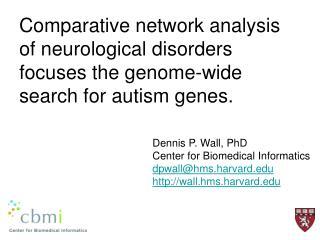 Dennis P. Wall, PhD Center for Biomedical Informatics dpwall@hms.harvard